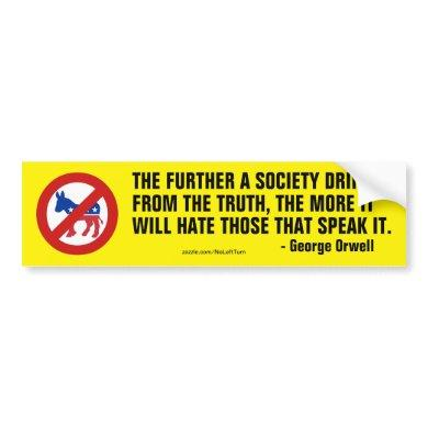 The further a society drifts from the truth bumper sticker