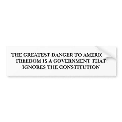 The Greatest Danger to American Freedom Bumper Sticker