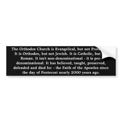 The Orthodox Church is... Bumper Sticker
