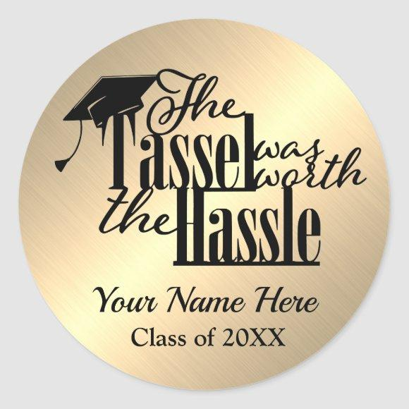 The Tassel Was Worth The Hassle Gold Black Grad Classic Round Sticker