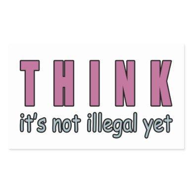 Think It's Not Illegal Yet Rectangular Sticker