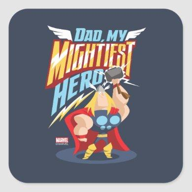 Thor | Dad, My Mightiest Hero Square Sticker