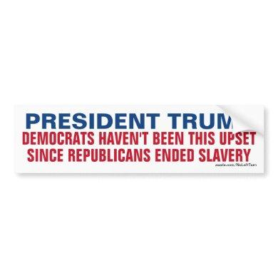 Trump - Democrats Not This Upset Since Slavery Bumper Sticker