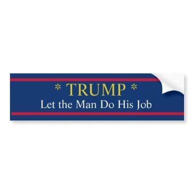 Trump Let the Man Do His Job! Bumper Sticker