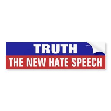 Truth Is The New Hate Speech Bumper Sticker
