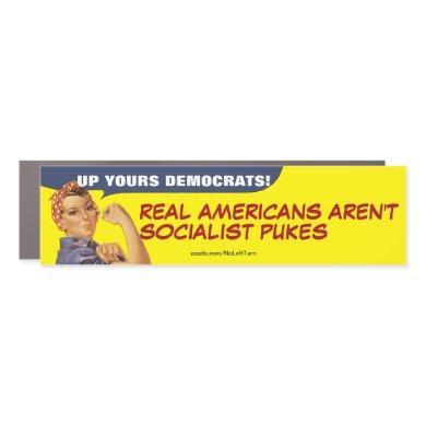 Up Yours Democrat Americans Aren't Socialist Pukes Car Magnet