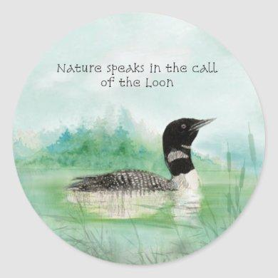 Watercolor Loon Nature Speaks Call of Loon Quote Classic Round Sticker