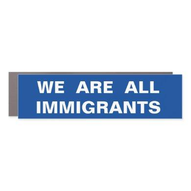 We Are All Immigrants Car Magnet