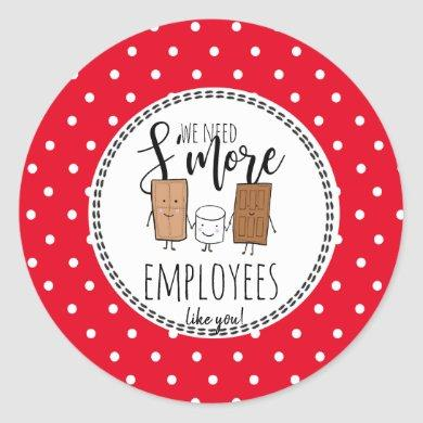 we need S'more employees like you Christmas gift Classic Round Sticker