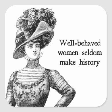 Well-Behaved Women Seldom Make History Square Sticker