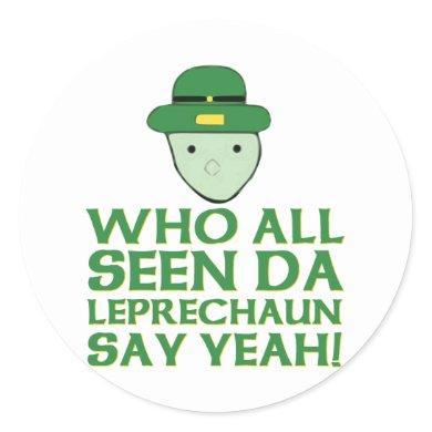 Who All Seen Da Leprechaun Say Yeah Meme Classic Round Sticker