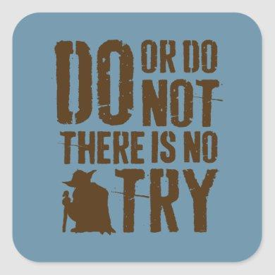 Yoda - Do or Do Not, There Is No Try Square Sticker