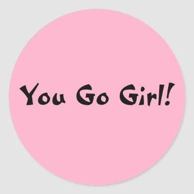 You Go Girl Classic Round Sticker
