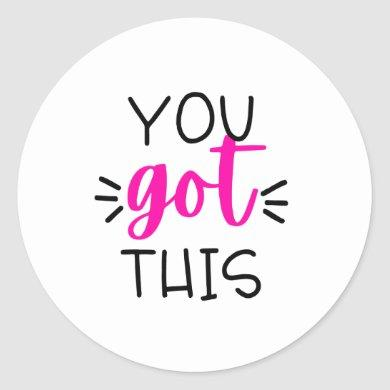 You Got This Classic Round Sticker