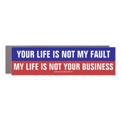 Your Life Not My Fault My Life Not Your Business Car Magnet